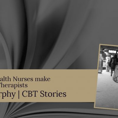 Why Mental Health Nurses make excellent CBT Therapists.